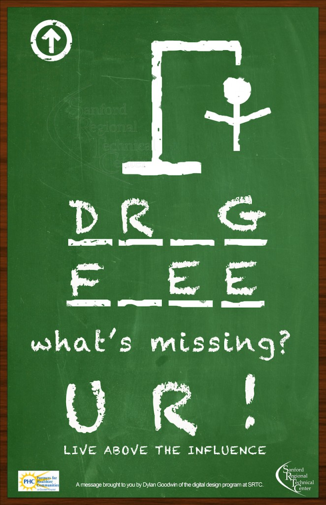 This poster was created by a Sanford High School student as part of the Above the Influence campaign organized by Drug Free Communities
